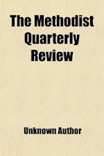 The Methodist Quarterly Review (Volume 31) af Methodist Episcopal Church, Unknown Author