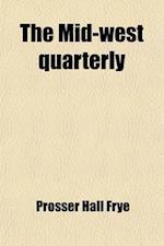 The Mid-West Quarterly (Volume 2) af University of Nebraska, University of Nebraska, Prosser Hall Frye