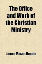 The Office and Work of the Christian Ministry af James Mason Hoppin
