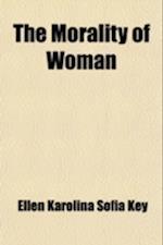 The Morality of Woman; And Other Essays af Ellen Karolina Sofia Key
