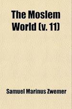 The Moslem World (Volume 11) af Hartford Seminary Foundation, Samuel Marinus Zwemer