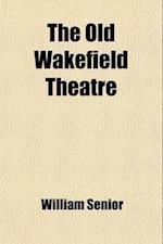 The Old Wakefield Theatre af William Senior