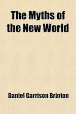 The Myths of the New World; A Treatise on the Symbolism and Mythology of the Red Race of America af Daniel Garrison Brinton