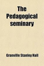 The Pedagogical Seminary (Volume 22) af G. Stanley Hall, Granville Stanley Hall