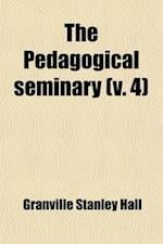 The Pedagogical Seminary Volume 4 af G. Stanley Hall, Granville Stanley Hall