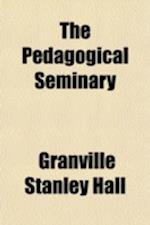 The Pedagogical Seminary (Volume 11) af Granville Stanley Hall, G. Stanley Hall