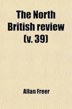 The North British Review (Volume 39) af Allan Freer