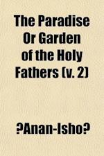 The Paradise or Garden of the Holy Fathers (Volume 2); Being Histories of the Anchorites, Recluses, Monks, Coenobites, and Ascetic Fathers of the Dese af Ernest Alfred Wallis Budge