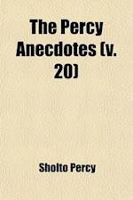 The Percy Anecdotes Volume 20; Original and Select [By] Sholto and Reuben Percy, Brothers of the Benedictine Monastery, Mont Benger af Sholto Percy