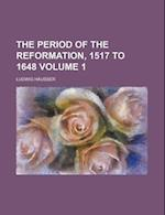 The Period of the Reformation, 1517 to 1648 Volume 1 af Ludwig Husser, Ludwig Hausser