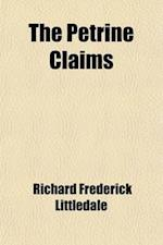 The Petrine Claims; A Critical Inquiry af Richard Frederick Littledale