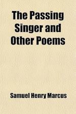 The Passing Singer and Other Poems af Samuel Henry Marcus