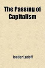 The Passing of Capitalism; And the Mission of Socialism af Isador Ladoff