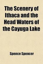 The Scenery of Ithaca and the Head Waters of the Cayuga Lake af Spence Spencer