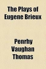 The Plays of Eugene Brieux af Penrhy Vaughan Thomas