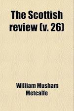 The Scottish Review (Volume 26) af William Musham Metcalfe