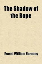 The Shadow of the Rope af E. W. Hornung, Ernest William Hornung