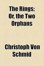 The Rings; Or, the Two Orphans af Christoph Von Schmid