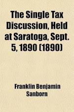 The Single Tax Discussion, Held at Saratoga, Sept. 5, 1890 af Franklin Benjamin Sanborn