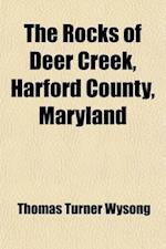 The Rocks of Deer Creek, Harford County, Maryland; Their Legends and History af Thomas Turner Wysong
