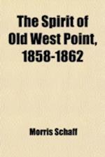 The Spirit of Old West Point, 1858-1862 af Morris Schaff