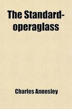 The Standard-Operaglass; Containing the Detailed Plots of One Hundred and Thirty Four Celebrated Operas with Critical and Biographical Remarks, Dates, af Charles Annesley