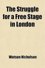 The Struggle for a Free Stage in London af Watson Nicholson