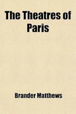 The Theatres of Paris af Brander Matthews