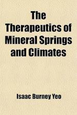 The Therapeutics of Mineral Springs and Climates af Isaac Burney Yeo