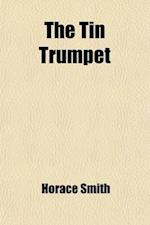 The Tin Trumpet; Or, Heads and Tails, for the Wise and Waggish af Horace Smith