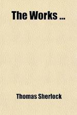 The Works (Volume 3); With Some Account of His Life af Thomas Sherlock