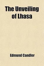 The Unveiling of Lhasa af Edmund Candler