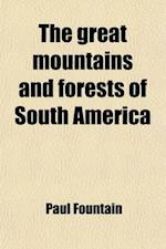 The Great Mountains and Forests of South America af Paul Fountain