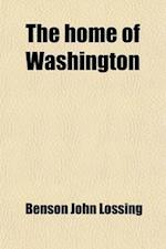 The Home of Washington; Or, Mount Vernon and Its Associations, Historical, Biographical, and Pictorial af Benson John Lossing