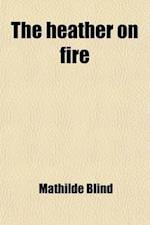 The Heather on Fire; A Tale of the Highland Clearances af Mathilde Blind