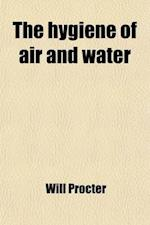 The Hygiene of Air and Water af Will Procter, William Procter