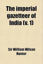 The Imperial Gazetteer of India (Volume 1) af William Wilson Hunter