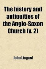 The History and Antiquities of the Anglo-Saxon Church Volume 2; Containing an Account of Its Origin, Government, Doctrines, Worship, Revenues, and Cle af John Lingard