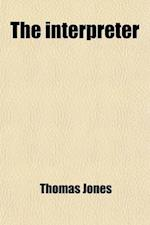 The Interpreter; A Summary View of the Revelation of St. John, Founded Chiefly on H. Gauntlett's Exposition of That Book af Thomas Jones