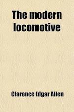 The Modern Locomotive af Clarence Edgar Allen
