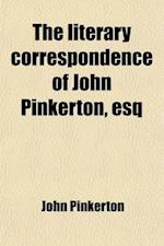 The Literary Correspondence of John Pinkerton, Esq (Volume 2) af John Pinkerton