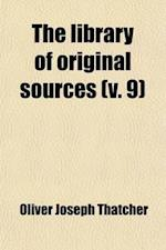 The Library of Original Sources (Volume 9); Ideas That Have Influenced Civilization, in the Original Documents af Oliver Joseph Thatcher