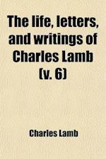 The Life, Letters, and Writings of Charles Lamb (Volume 6)