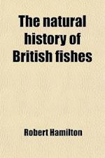 The Natural History of British Fishes; Vol. 1 with Memoir of Rondelet, Vol. 2 with Memoir of Baron Von Humboldt af Robert Hamilton