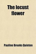 The Locust Flower; And the Celibate af Pauline Brooks Quinton