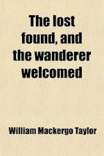 The Lost Found, and the Wanderer Welcomed af William Mackergo Taylor