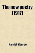 The New Poetry; An Anthology af Harriet Monroe