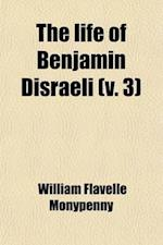 The Life of Benjamin Disraeli; Earl of Beaconsfield Volume 3 af Willi