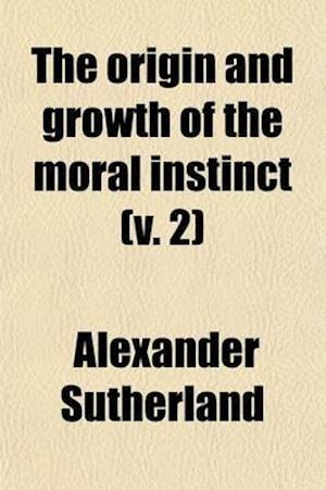 Bog, paperback The Origin and Growth of the Moral Instinct (Volume 2) af Alexander Sutherland