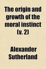 The Origin and Growth of the Moral Instinct (Volume 2) af Alexander Sutherland